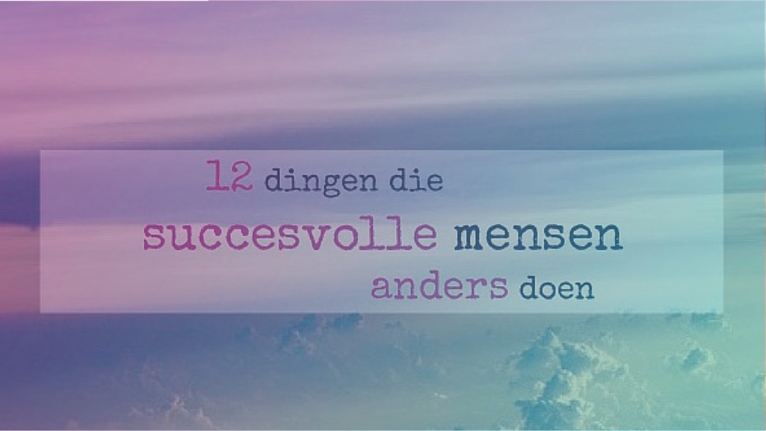 12 dingen die succesvolle mensen anders doen- Power2Blossom