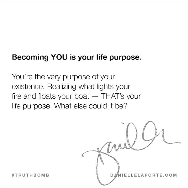 Becoming you is your life purpose- Danielle Laporte